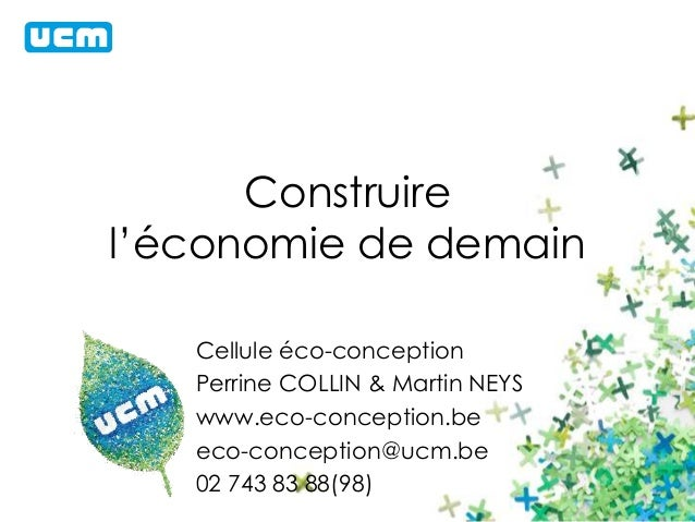 Construire  l'économie de demain  Cellule éco-conception  Perrine COLLIN & Martin NEYS  www.eco-conception.be  eco-concept...