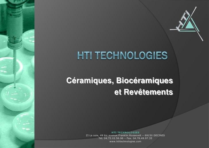 Céramiques, Biocéramiques            et Revêtements                             HTI TECHNOLOGIES     ZI La soie, 49 bis av...