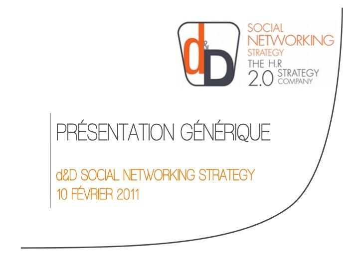 PRÉSENTATION GÉNÉRIQUEd&D SOCIAL NETWORKING STRATEGY10 FÉVRIER 2011
