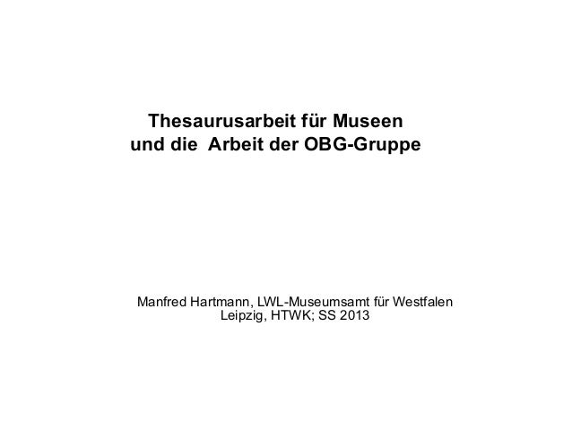 Manfred Hartmann, LWL-Museumsamt für WestfalenLeipzig, HTWK; SS 2013Thesaurusarbeit für Museenund die Arbeit der OBG-Gruppe