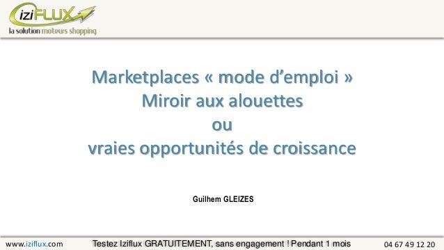 www.iziflux.com 04 67 49 12 20 Guilhem GLEIZES Testez Iziflux GRATUITEMENT, sans engagement ! Pendant 1 mois Marketplaces ...
