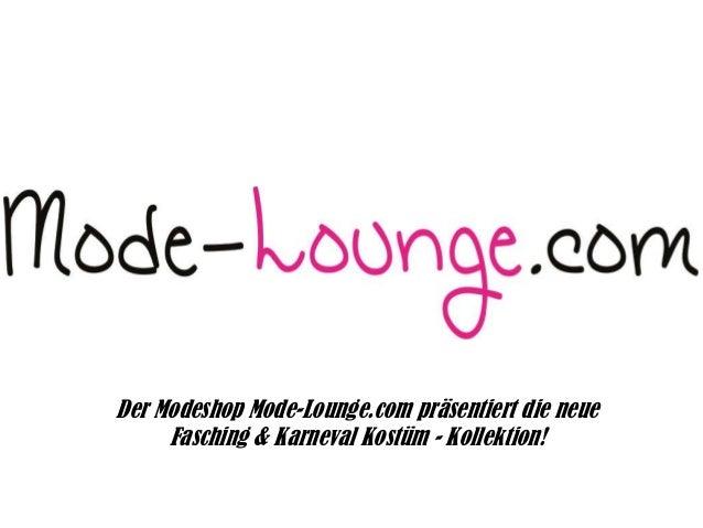 Der Modeshop Mode-Lounge.com präsentiert die neue Fasching & Karneval Kostüm - Kollektion!