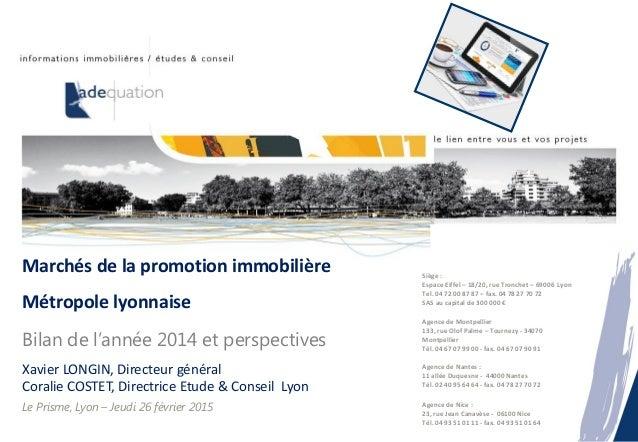 Marchés de la promotion immobilière Métropole lyonnaise Bilan de l'année 2014 et perspectives Xavier LONGIN, Directeur gén...