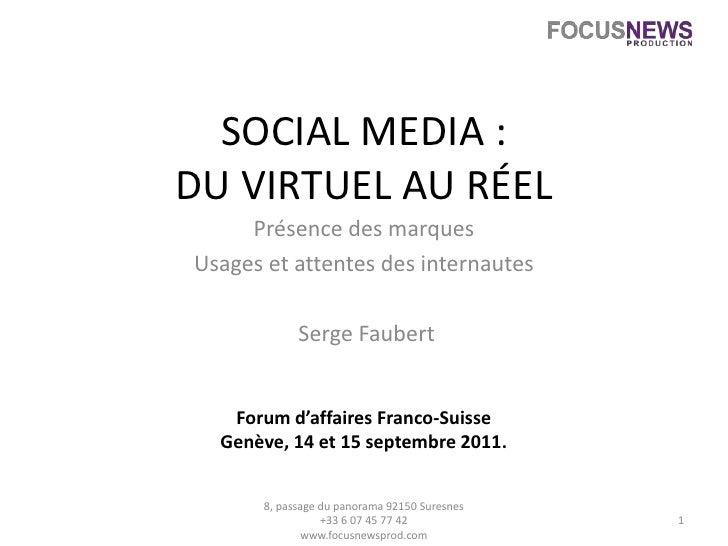 SOCIAL MEDIA :DU VIRTUEL AU RÉEL<br />Présence des marques <br />Usages et attentes des internautes<br /> Serge Faubert<br...