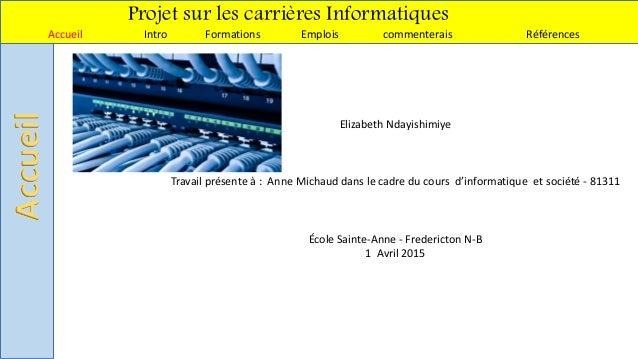 Projet sur les carrières Informatiques Accueil Intro Formations Emplois commenterais RéférencesAccueil Elizabeth Ndayishim...