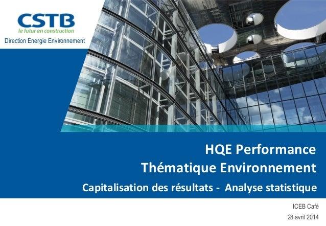 HQE Performance  Thématique Environnement  Capitalisation des résultats - Analyse statistique  ICEB Café  28 avril 2014  D...