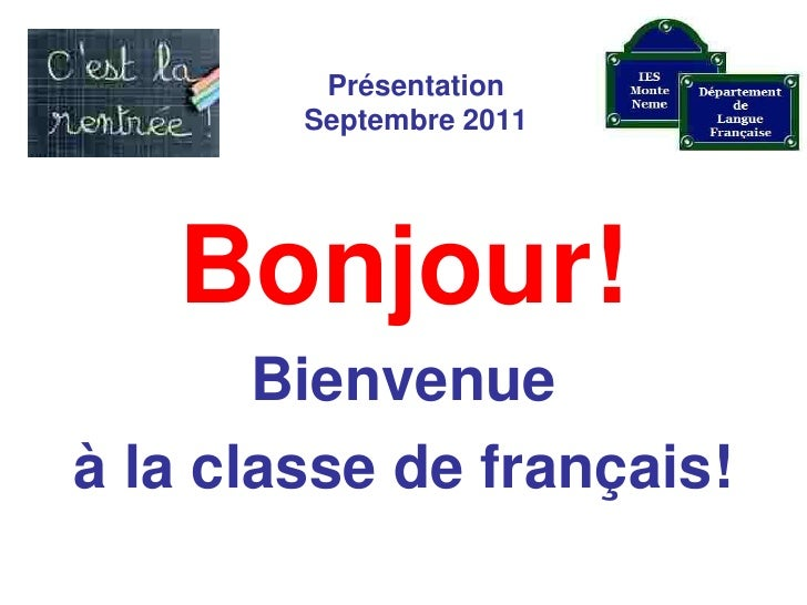 PrésentationSeptembre 2011<br />Bonjour!<br />Bienvenue <br />à la classe de français!<br />