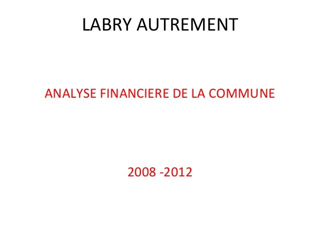 LABRY AUTREMENT ANALYSE FINANCIERE DE LA COMMUNE  2008 -2012