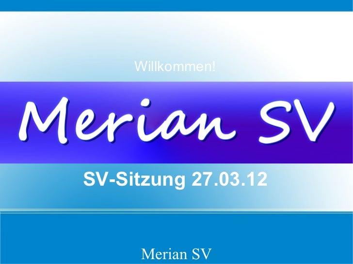 Willkommen!SV-Sitzung 27.03.12      Merian SV