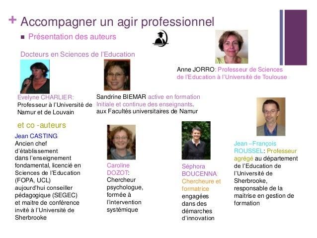 + Accompagner un agir professionnel Présentation des auteursDocteurs en Sciences de l'EducationEvelyne CHARLIER:Professeu...