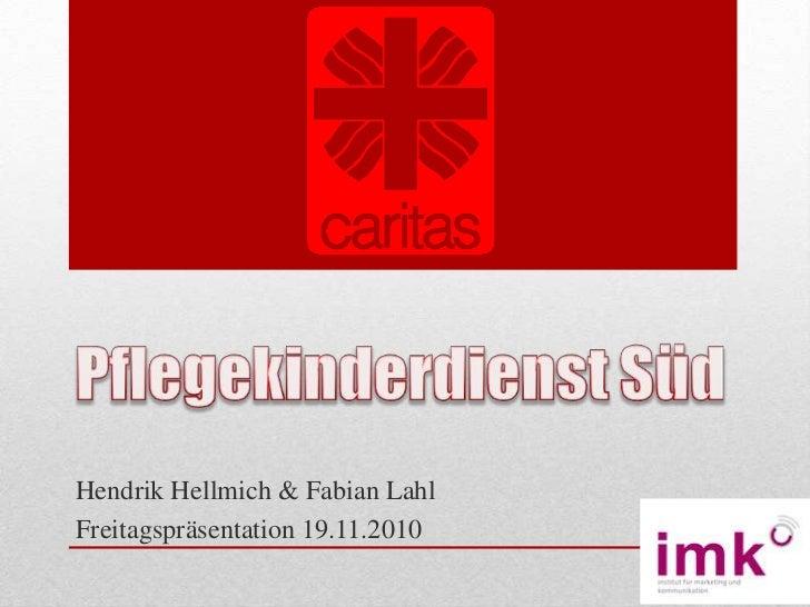 Pflegekinderdienst Süd<br />Hendrik Hellmich & Fabian Lahl<br />Freitagspräsentation 19.11.2010<br />