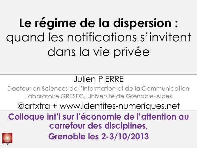 Le régime de la dispersion : quand les notifications s'invitent dans la vie privée Julien PIERRE Docteur en Sciences de l'...