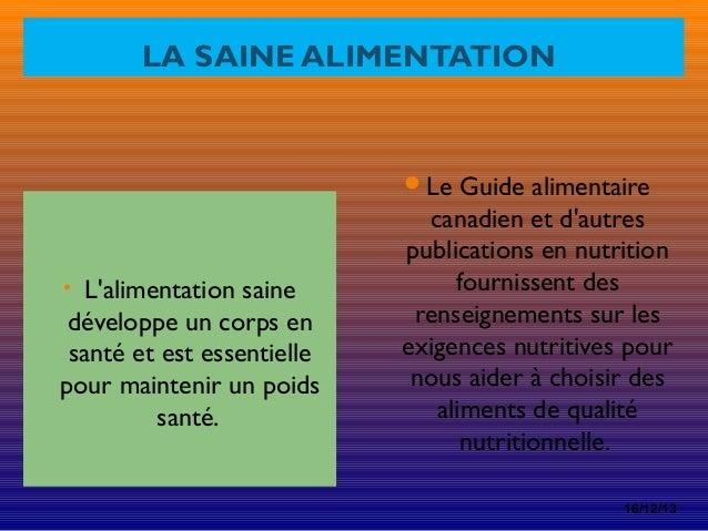 LA SAINE ALIMENTATION  Le Guide alimentaire  • L'alimentation saine  développe un corps en santé et est essentielle pour ...