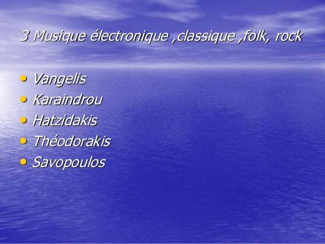 3 Musique électronique ,classique ,folk, rock • Vangelis • Karaindrou • Hatzidakis • Théodorakis • Savopoulos