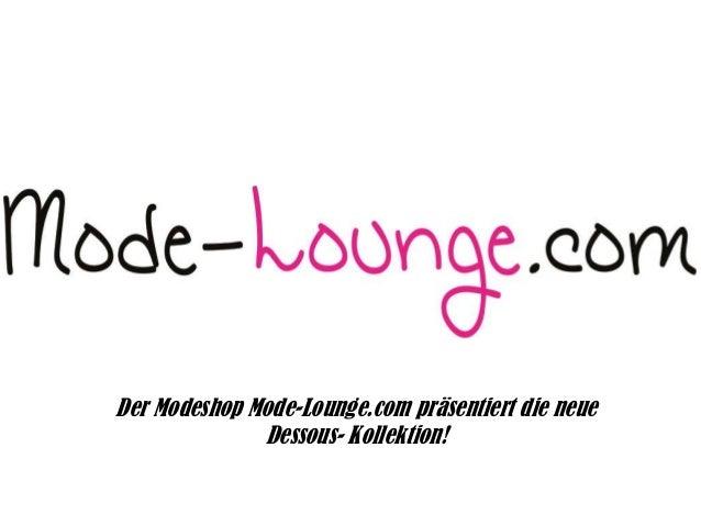 Der Modeshop Mode-Lounge.com präsentiert die neue Dessous- Kollektion!