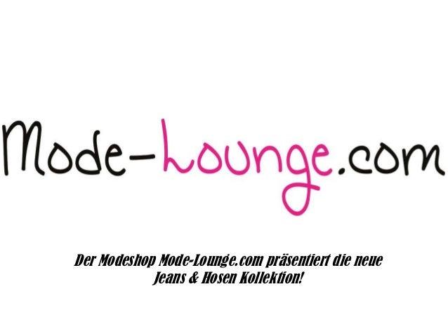 Der Modeshop Mode-Lounge.com präsentiert die neue Jeans & Hosen Kollektion!
