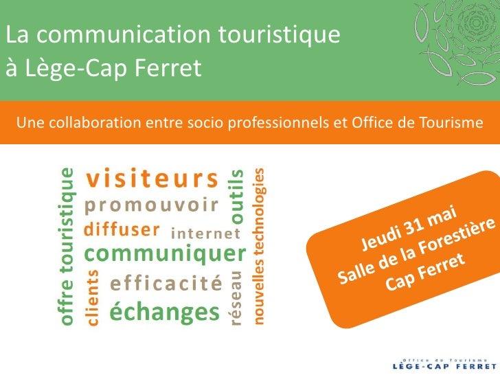 La communication touristiqueà Lège-Cap FerretUne collaboration entre socio professionnels et Office de Tourisme