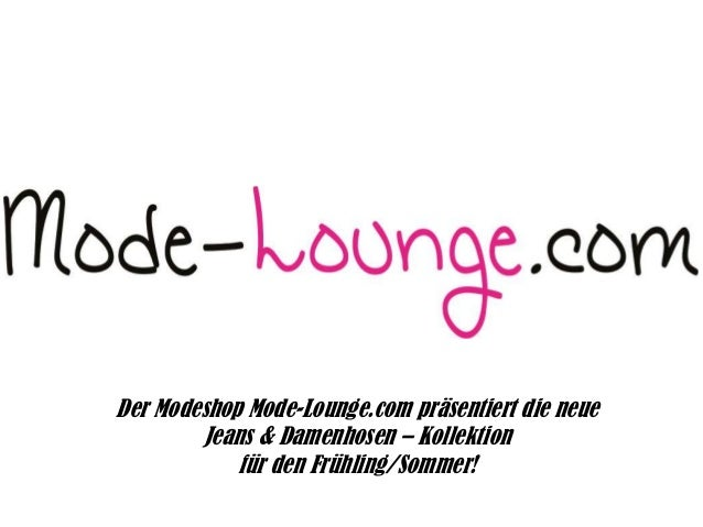 Der Modeshop Mode-Lounge.com präsentiert die neue Jeans & Damenhosen – Kollektion für den Frühling/Sommer!