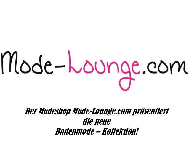 Der Modeshop Mode-Lounge.com präsentiert die neue Badenmode – Kollektion!