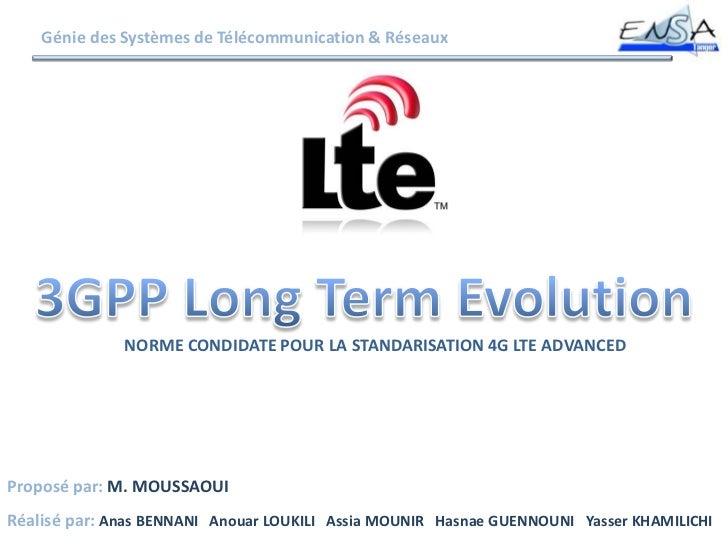 Génie des Systèmes de Télécommunication & Réseaux              NORME CONDIDATE POUR LA STANDARISATION 4G LTE ADVANCEDPropo...