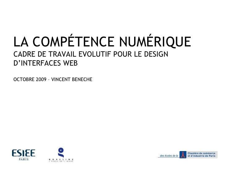LA COMPÉTENCE NUMÉRIQUE CADRE DE TRAVAIL EVOLUTIF POUR LE DESIGN D'INTERFACES WEB OCTOBRE 2009 – VINCENT BENECHE