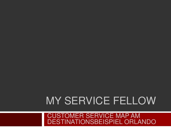 MY SERVICE FELLOWCUSTOMER SERVICE MAP AMDESTINATIONSBEISPIEL ORLANDO