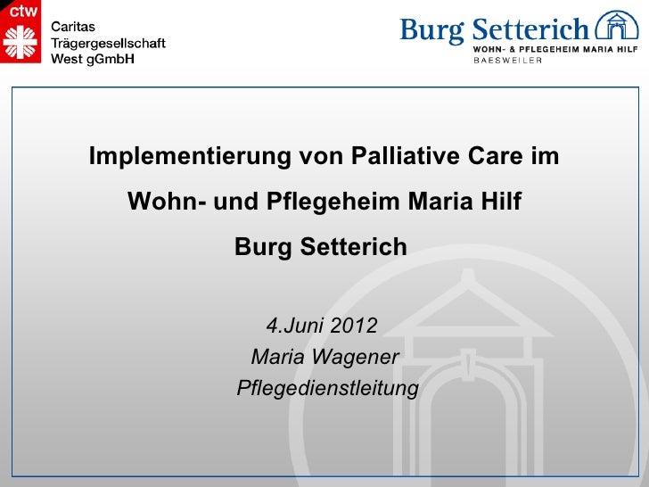 Implementierung von Palliative Care im   Wohn- und Pflegeheim Maria Hilf           Burg Setterich              4.Juni 2012...