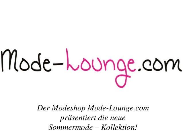 Der Modeshop Mode-Lounge.com präsentiert die neue Sommermode – Kollektion!