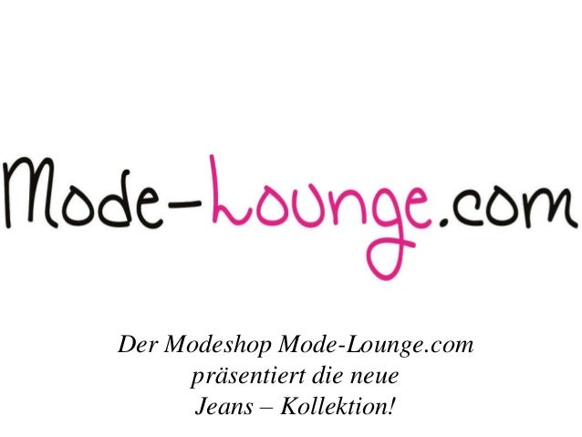 Der Modeshop Mode-Lounge.com präsentiert die neue Jeans – Kollektion!