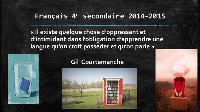 Français 4e secondaire 2014-2015 « Il existe quelque chose d'oppressant et d'intimidant dans l'obligation d'apprendre une ...