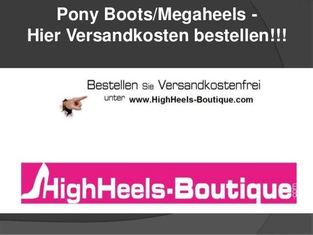 Pony Boots/Megaheels - Hier Versandkosten bestellen!!!
