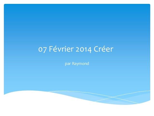 07 Février 2014 Créer par Raymond