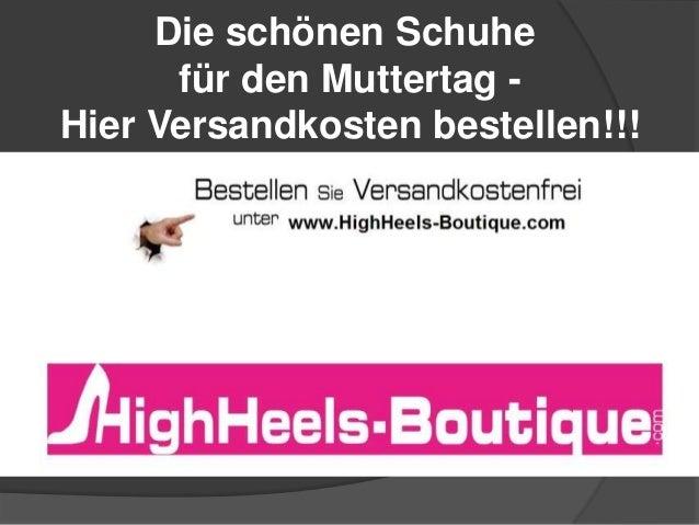Die schönen Schuhe für den Muttertag - Hier Versandkosten bestellen!!!