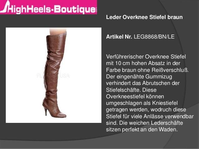 Leder Overknee Stiefel braun  Artikel Nr. LEG8868/BN/LE  Verführerischer Overknee Stiefel  mit 10 cm hohen Absatz in der  ...