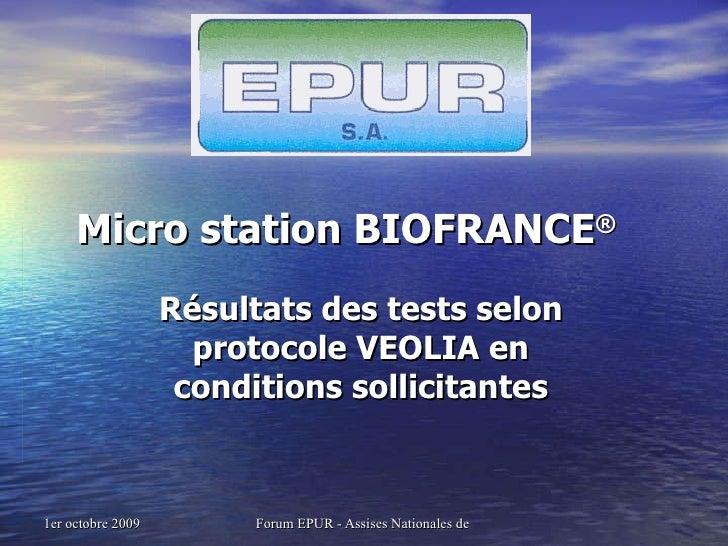 Micro station BIOFRANCE ® Résultats des tests selon protocole VEOLIA en conditions sollicitantes