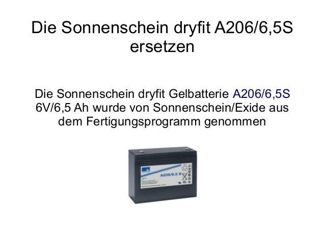 Die Sonnenschein dryfit A206/6,5S ersetzen Die Sonnenschein dryfit Gelbatterie A206/6,5S 6V/6,5 Ah wurde von Sonnenschein/...