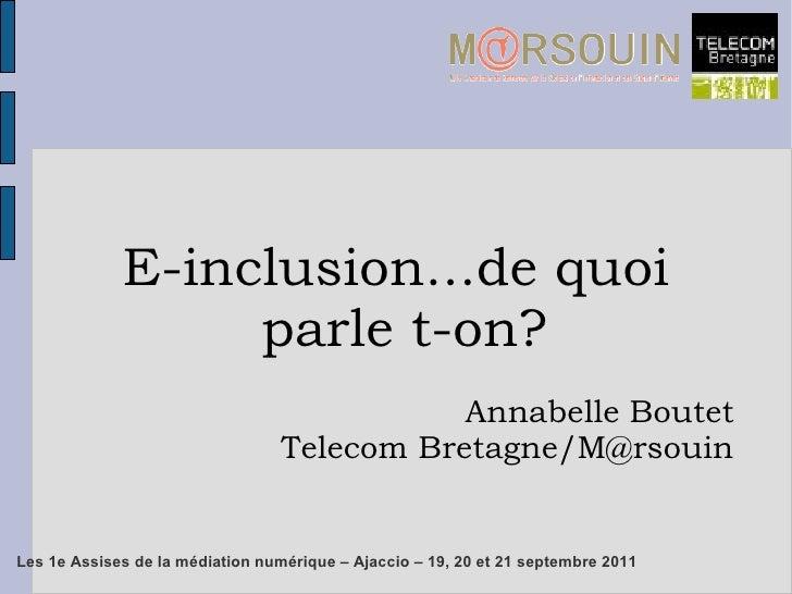 E-inclusion...de quoi                  parle t-on?                                             Annabelle Boutet           ...