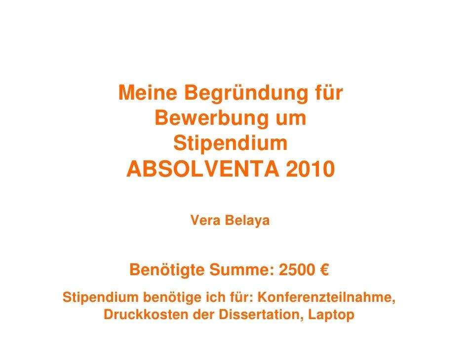 Meine Begründung für           Bewerbung um             Stipendium          ABSOLVENTA 2010                    Vera Belaya...