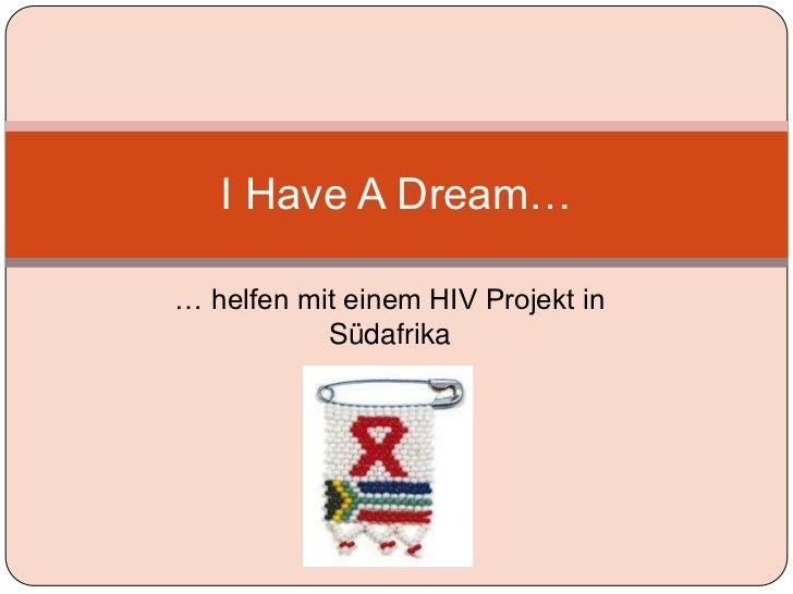 I Have A Dream…… helfen mit einem HIV Projekt in           Südafrika