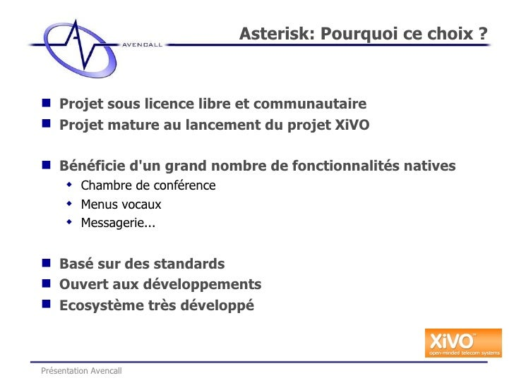 <ul><li>Projet sous licence libre et communautaire </li></ul><ul><li>Projet mature au lancement du projet XiVO </li></ul><...