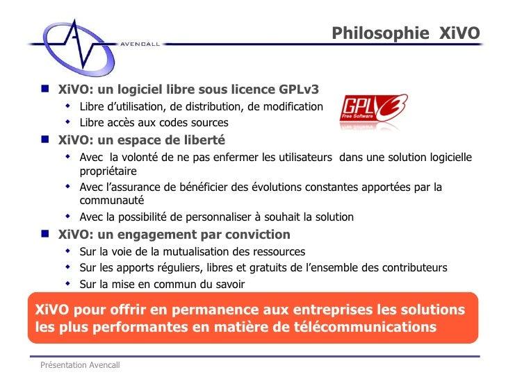 Philosophie  XiVO <ul><li>XiVO: un logiciel libre sous licence GPLv3 </li></ul><ul><ul><li>Libre d'utilisation, de distrib...