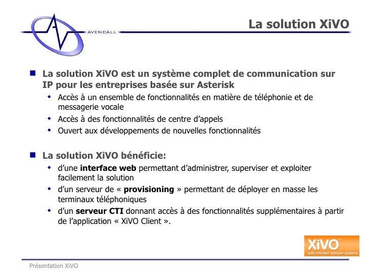<ul><li>La solution XiVO est un système complet de communication sur IP pour les entreprises basée sur Asterisk </li></ul>...