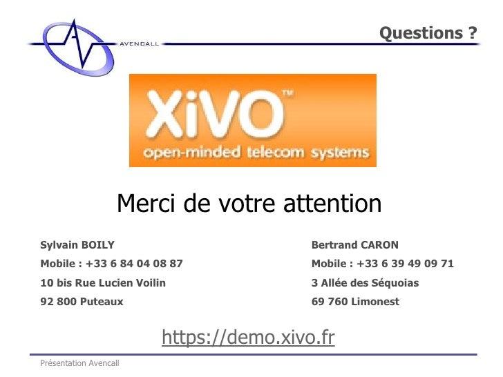 Questions ? Présentation Avencall Bertrand CARON Mobile : +33 6 39 49 09 71  3 Allée des Séquoias 69 760 Limonest Sylvain ...