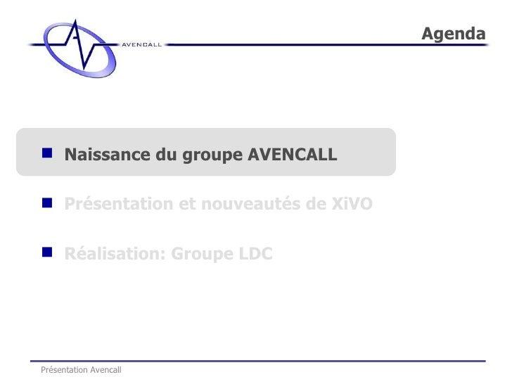 <ul><li>Naissance du groupe AVENCALL </li></ul><ul><li>Présentation et nouveautés de XiVO </li></ul><ul><li>Réalisation: G...