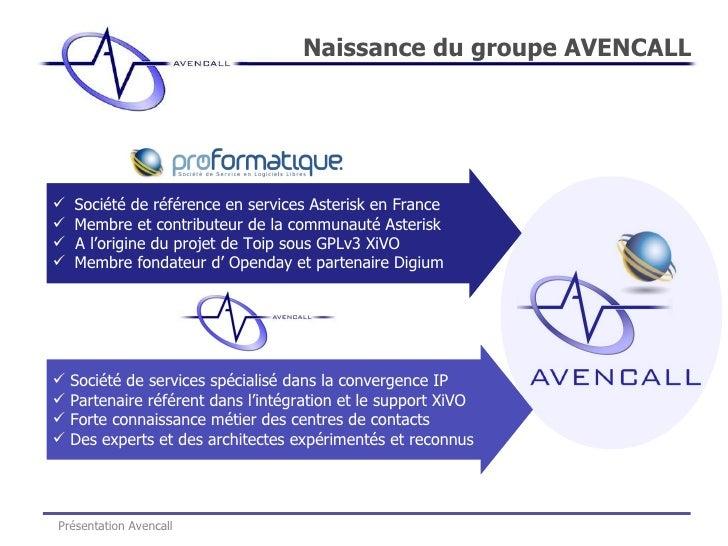 Naissance du groupe AVENCALL Présentation Avencall <ul><li>Société de référence en services Asterisk en France </li></ul><...