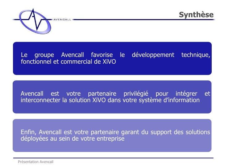 Synthèse Présentation Avencall Le groupe Avencall favorise le développement technique, fonctionnel et commercial de XiVO A...