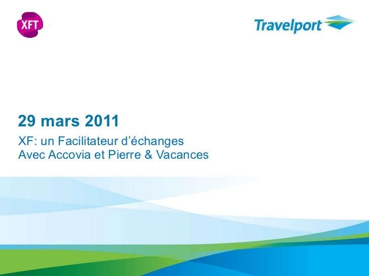 29 mars 2011 XF: un Facilitateur d'échanges Avec Accovia et Pierre & Vacances