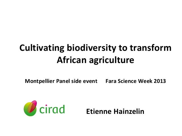 Cultivating biodiversity to transform African agriculture Montpellier Panel side event Fara Science Week 2013 Etienne Hain...