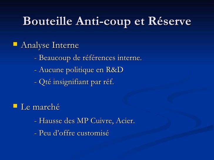 Bouteille Anti-coup et Réserve <ul><li>Analyse Interne </li></ul><ul><li>- Beaucoup de références interne.  </li></ul><ul>...