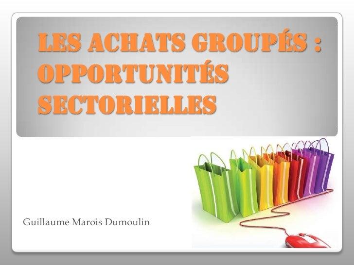 Les achats groupés : opportunités sectorielles <br />Guillaume Marois Dumoulin<br />